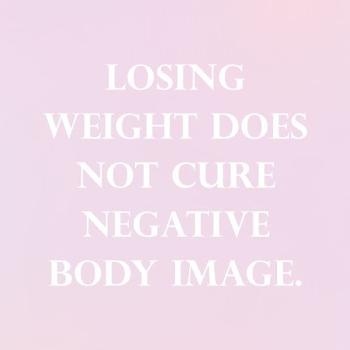 losing weight does not cure negative body iamge